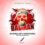 Quamina Mp – Bad Man ft. Darkovibes (Prod By Quamina Mp )