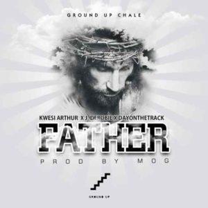 Kwesi Arthur - Father ft. J.Derobie x DayontheTrack