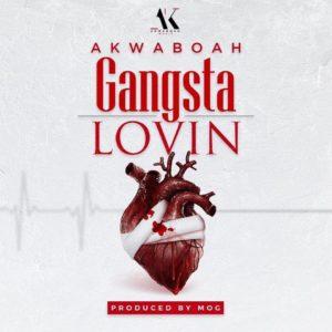 Akwaboah – Gangsta Lovin (Prod. By MOG Beatz)