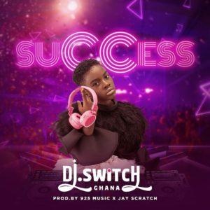 DJ Switch Ghana – Success (Prod. By 925 Music)