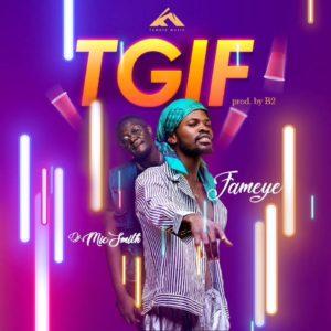 Fameye – Thank God Is Friday (TGIF) Ft. DJ Mic Smith (Prod. By B2)