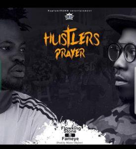 Flowking Stone Ft. Fameye – Hustlers Prayer Remix (Prod. By Mizter Okyere)