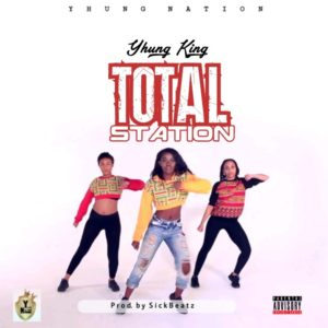 Yhung King - Total Station (Prod By Sick Beatz)