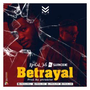 Lyrical Joe ft. Sarkodie - Betrayal