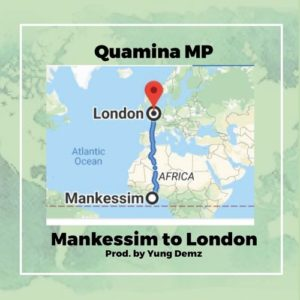 Quamina MP – Mankessim To London (Prod. By Yung Demz)