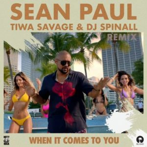 Sean Paul ft. Tiwa Savage, DJ Spinall – When It Comes To You (Remix)