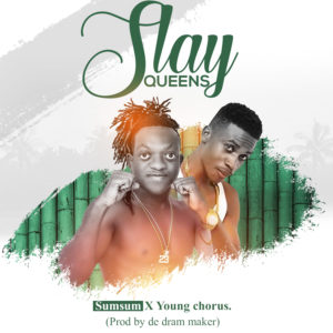 Sumsum x Young Chorus – Slay Queens (Prod. By Dram Maker)