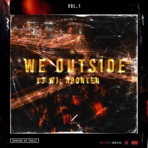 Ground Up Chale - We Outside (Y3 W) Abonten) Vol.1 (Full Album)