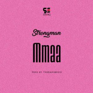 Strongman – Mmaa (Prod. By Tubhani Muzik)