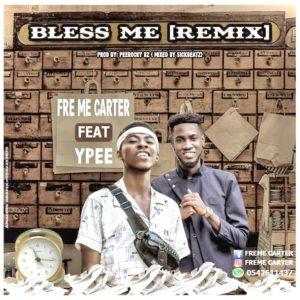 Fre Me Carter Ft. Ypee – Bless Me (Prod. By Peerocky Bz)