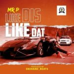 Mr P – Like Dis Like Dat (Prod. Daihard Beatz)