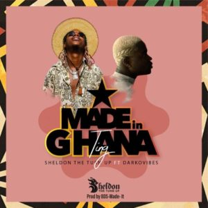 Sheldon The Turn Up ft. DarkoVibes – Made In Ghana Ting
