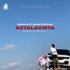 Medikal ft Omar Sterling – Astalavista