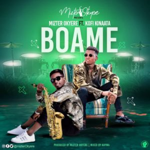 Mizter Okyere Ft Kofi Kinaata – Boame (Mixed by Kaywa)