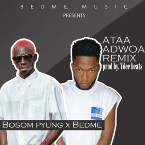 Bosom P-Yung x Bedme - Ataa Adwoa Refix (Mixed by Y Dee)