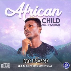 Kay Prince - African Child (Prod by Ratiobeatz)