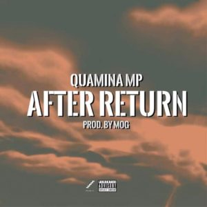 Quamina Mp – After Return (Prod By MOG Beatz)