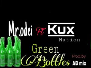 Mr. Odei - Green Bottles Ft. Kux (Prod. By AB Mix)