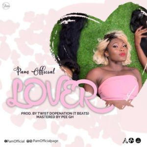 AUDIO & VIDEO: Pam Official - Lover (Prod. By Twist DopeNation)
