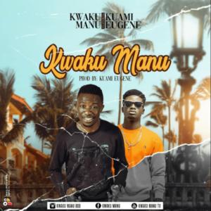 Kwaku Manu ft. Kuami Eugene – Kwaku Manu (Prod by Kuami Eugene)