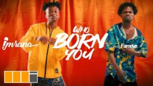 Official Video: Imrana ft. Fameye – Who Born You