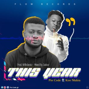 Pin Code Ft. Koo Ntakra – This Year (Prod. By Willis Beatz & Mixed By Zadour)