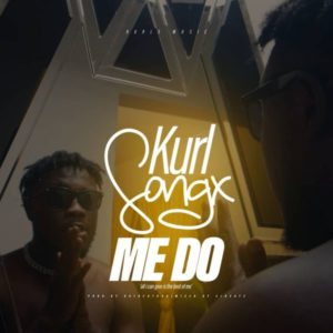 Kurl Songx - Me Do (Prod by DatBeatGod)