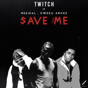 Twitch ft. Medikal & Kweku Smoke - Save Me (Remix)