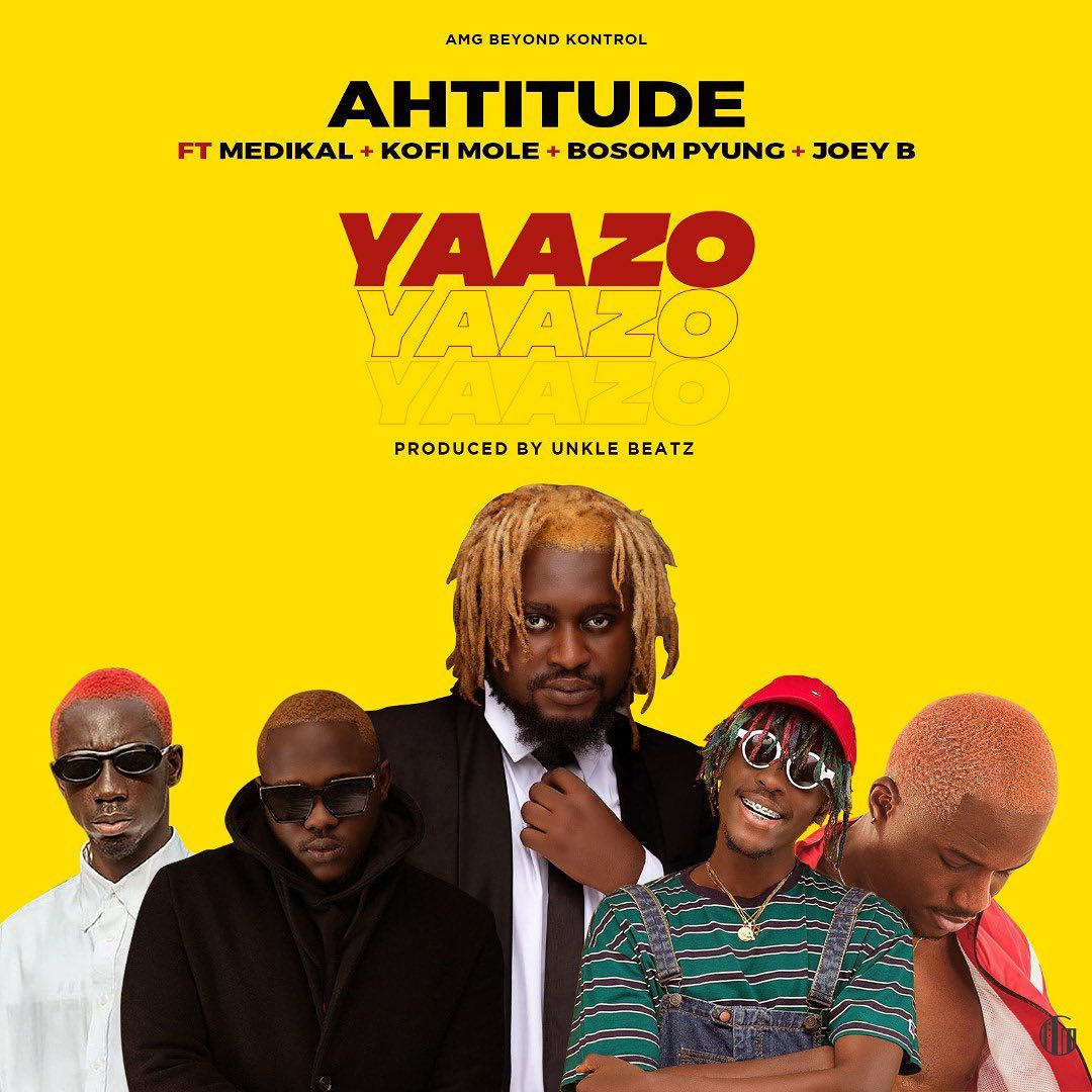 Ahtitude – Yaazo Ft. Medikal x Kofi  Mole x Bosom Pyung x Joey B