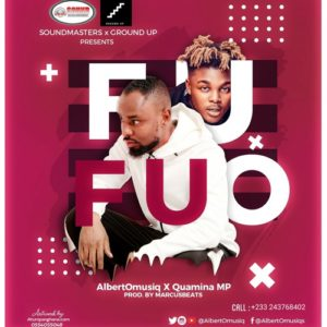 AlbertOmusiq – Fufuo Ft. Quamina Mp
