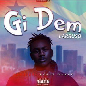 Larruso – Gi Dem (Prod by Beatz Dakay)