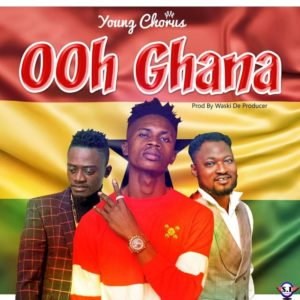 Young Chorus - Ooh Ghana (Prod. By Waski De Producer)