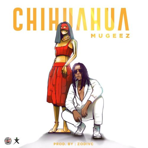 Mugeez (R2Bees) – Chihuahua (Prod. By Zodivc)