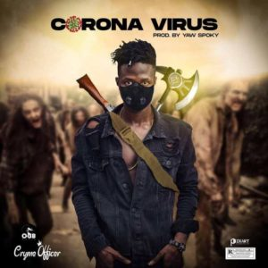 Cryme Officer - Corona Virus (Prod by Yaw Spoky)