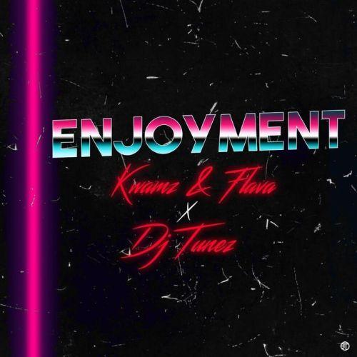 Kwamz & Flava – Enjoyment Ft. DJ Tunez (Prod. by E Double)