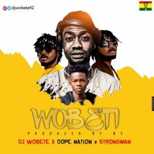 Dj Wobete - Wobete ft. DopeNation & Strongman (Prod. By B2)