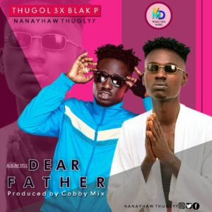 Thugol3 Ft. Blak P - Dear Father (Prod. By Cobby Mix)