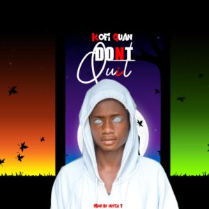 Kofi Quan - Don't Quit ( Prod By Mysta T)