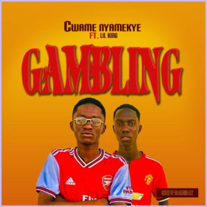 Cwame Nyamekye - Gambling Ft. Lil King (Mixed By Shaker Beatz)