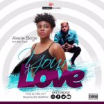 Akete Boge – Your Love Ft. Rap Fada (Prod. By Trig City)