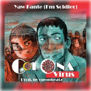 Yaw Fante – Corona Virus (Prod. By Opem Beatz)