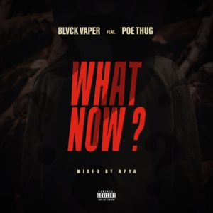 Blvck Vaper - What Now? Feat. Poe Thug (Prod. By Apya)