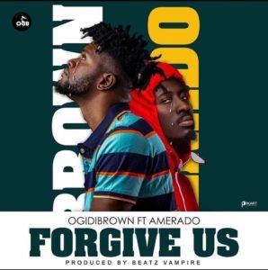 Ogidi Brown - Forgive Us Ft. Amerado