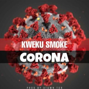 Kweku Smoke - Corona (Prod by Atown TSB)
