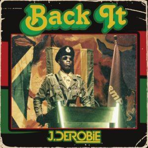 J.Derobie – Back It (Prod by Uche B)
