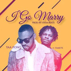 Yaa Pono - Ago Marry Ft. Fameye