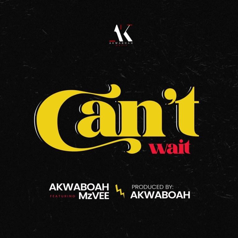 Akwaboah - Can't Wait Ft. MzVee