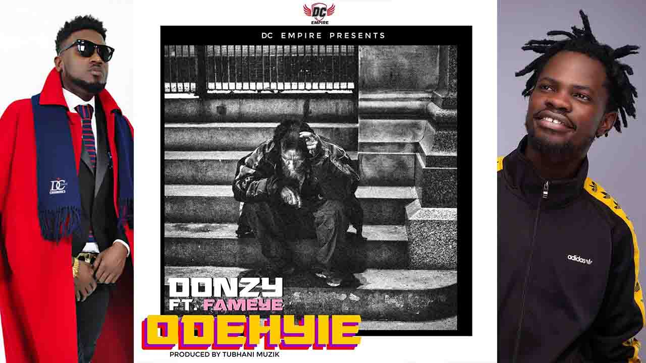 Donzy Ft Fameye Odehyie