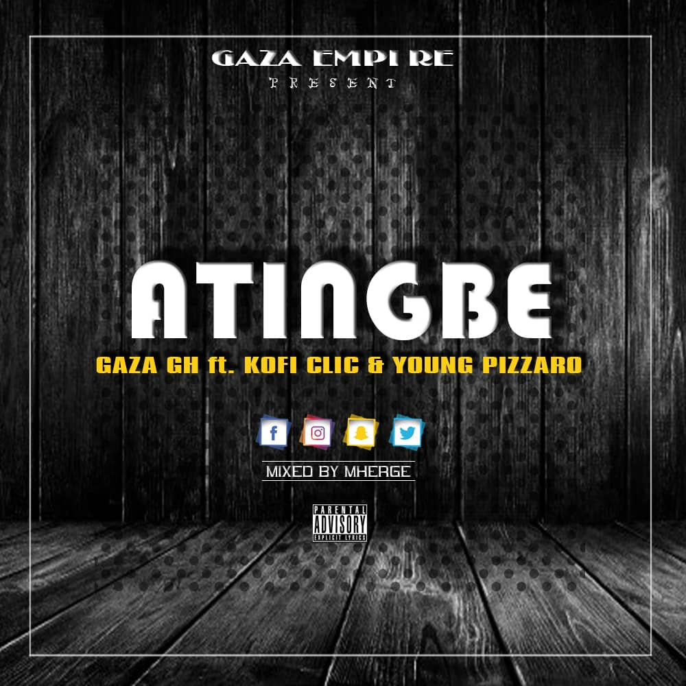 Gaza Gh Ft. Kofi Clic x Young Pizzard - Atingbe