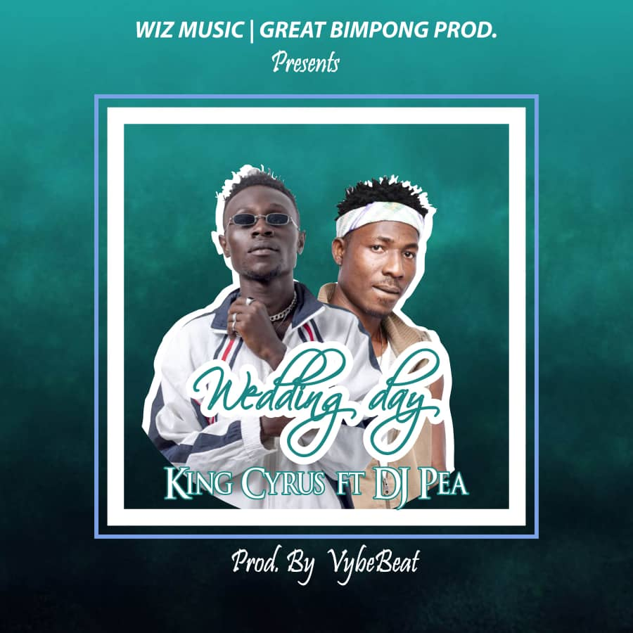 King Cyrus Ft DJ Pea - Wedding Day (Prod. By Vybe Beatz)